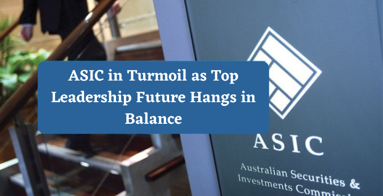 ASIC in turmoil as top Leadership future hangs in balance