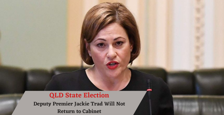 QLD State Election: Deputy Premier Jackie Trad Will Not Return to Cabinet