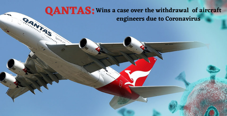 Qantas wins a case over the withdrawal of aircraft engineers due to the Coronavirus pandemic