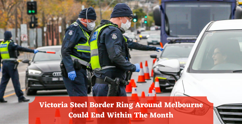 Victoria Steel Border Ring Around Melbourne Could End Within The Month