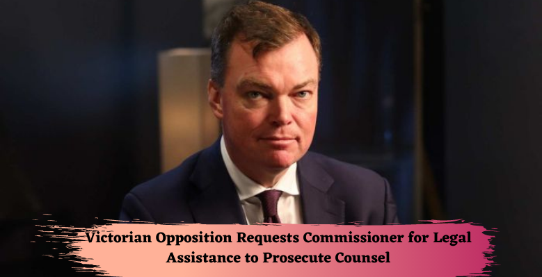 Victorian Opposition Requests Commissioner for Legal Assistance to Prosecute Counsel