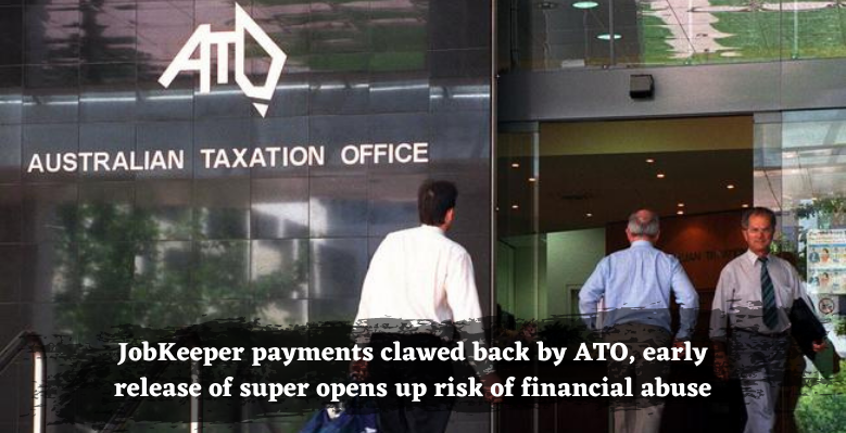 Early release of super JobKeeper payments clawed back by ATO opens up the possibility of financial exploitation