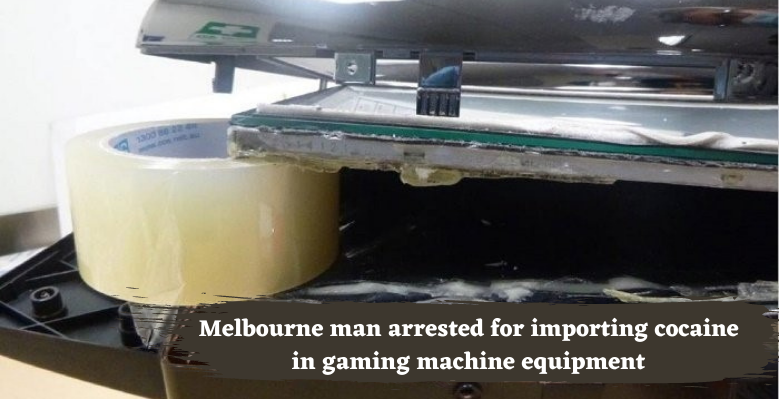 Melbourne man arrested for importing cocaine in gaming machine equipment