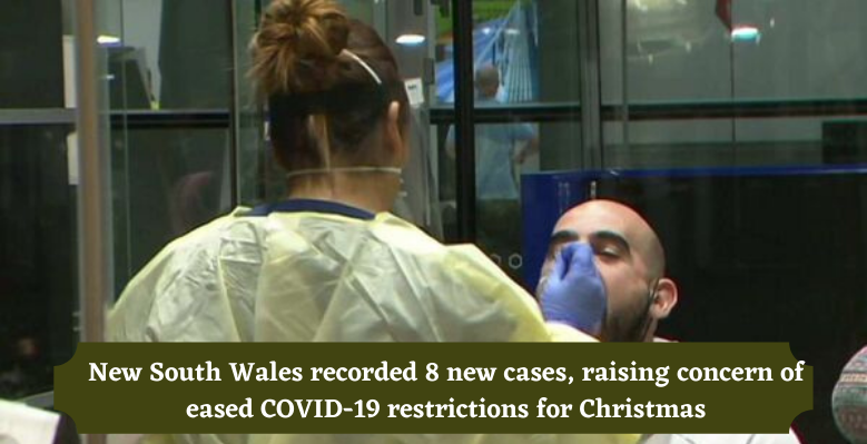 New South Wales recorded 8 new cases, raising concern of eased COVID-19 restrictions for Christmas