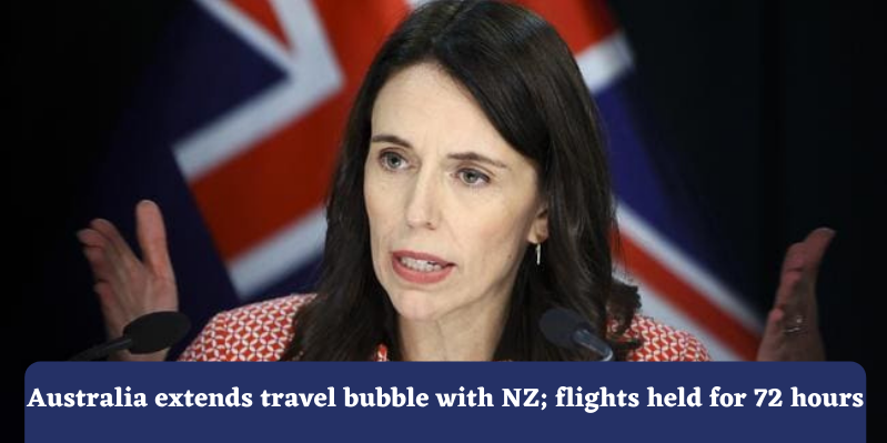 Australia extends travel bubble with NZ; flights held for 72 hours