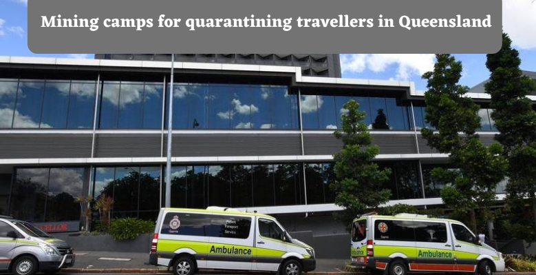 Mining camps for quarantining travellers in Queensland