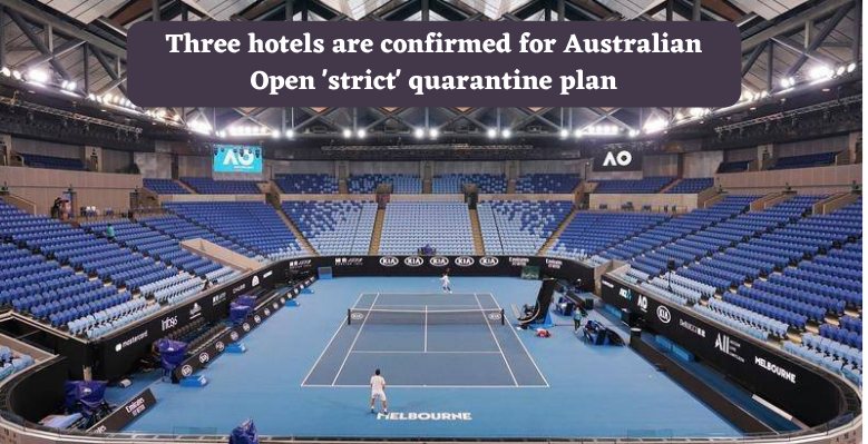Three hotels are confirmed for Australian Open 'strict' quarantine plan