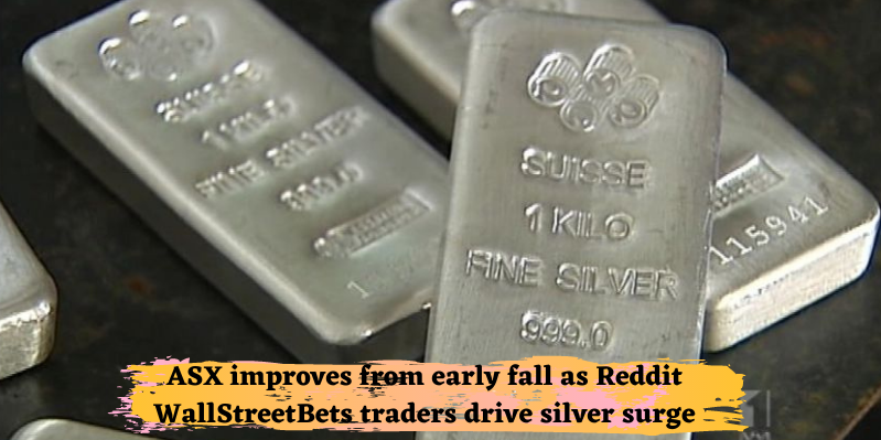 ASX improves from early fall as Reddit WallStreetBets traders drive silver surge